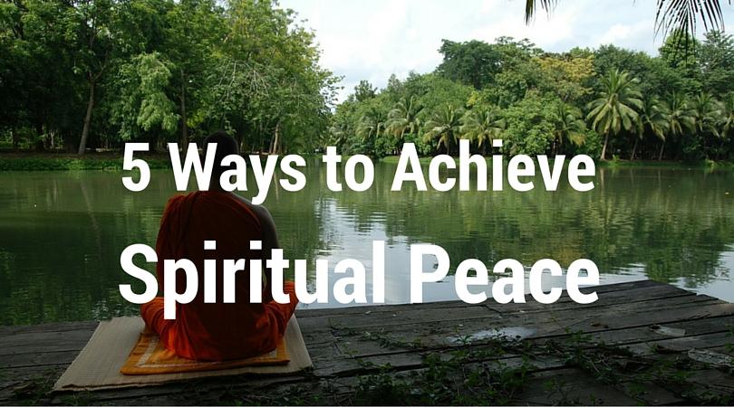 5 Ways to Achieve Spiritual Peace
