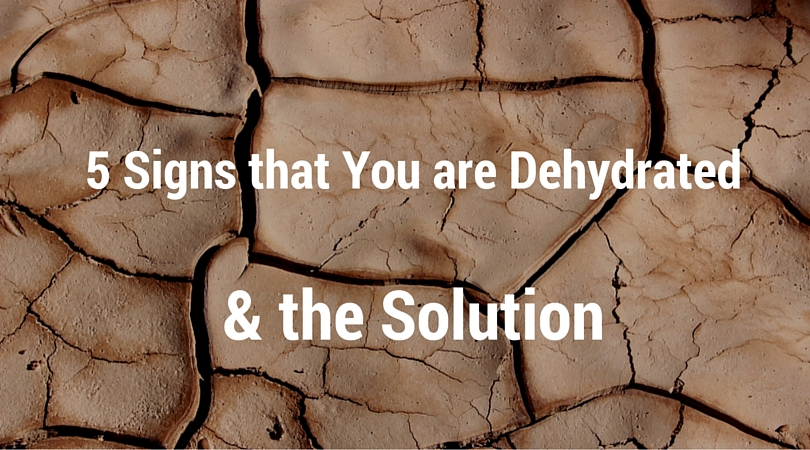 5 Signs that You are Dehydrated & the Solution