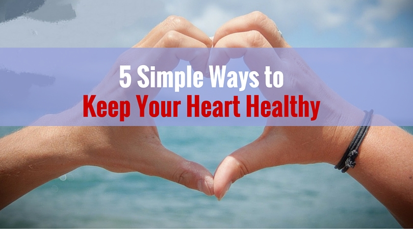 5 Simple Ways to Keep Your Heart Healthy
