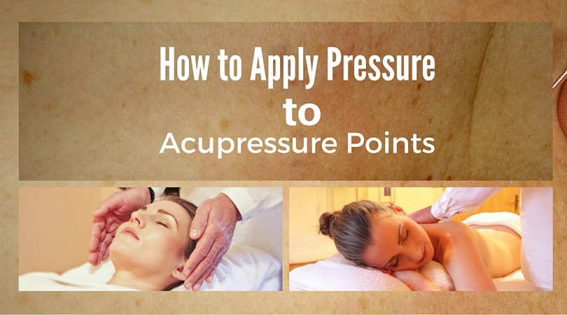 How to Apply Pressure to  Acupressure Points