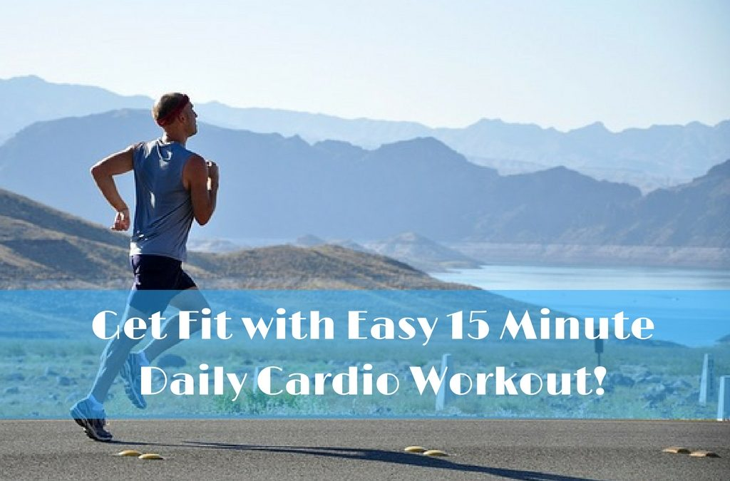 Get Fit with Easy 15 Minute Daily Cardio Workout!